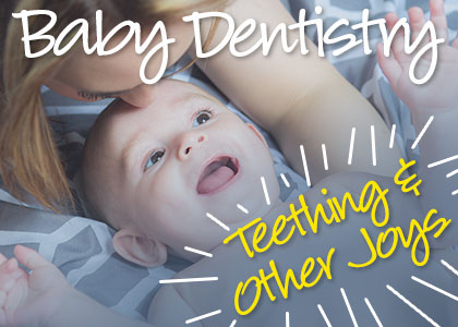 Baby Dentistry: Teething & Other Joys